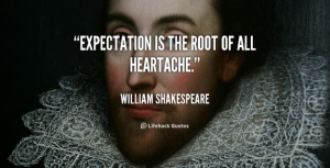 Expectation-is-the-root-of-all-heartache
